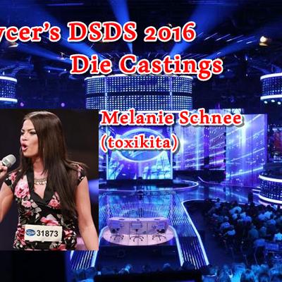 Voycer's DSDS 2016: Die Castings - Melanie Schnee (toxikita