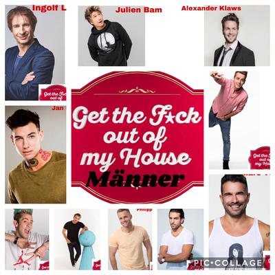 Get The F*ck Out of my house Top 20 ( Männer)